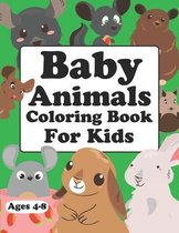 Baby Animals Coloring Book For Kids Ages 4-8