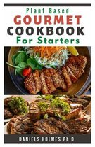 Plant Based Gourmet Cookbook for Starters: Step By Step Guide To Making Gourmet Burgers, Sandwiches, Sides & Salads for Healthy Weight Loss
