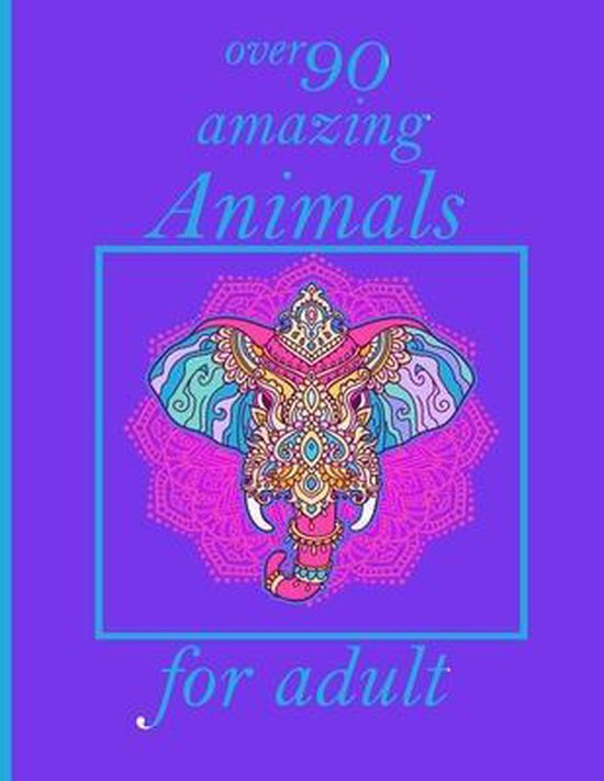 over 90 amazing Animals for adult: Coloring Book with Lions, Elephants, Owls, Horses, Dogs, Cats, and Many More! (Animals with Patterns Coloring Books