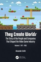 They Create Worlds: The Story of the People and Companies That Shaped the Video Game Industry, Vol. I