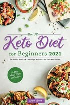 The UK Keto Diet for Beginners 2021: Eat Healthy, Burn Fat & Lose Weight With Quick and Tasty Keto Recipes. (14-Day Meal Plan Included)