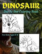 Dinosaur Dot To Dot Coloring Book For Kids Ages 4-8: Many Funny Dot to Dot for Kids Ages 4-8 in Dinosaur Theme Activity Book Connect the dots, Colorin