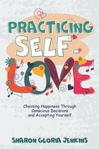 Practicing Self-Love: Choosing Happiness Through Conscious Decisions and Accepting Yourself