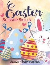Easter Scissor Skills Activity Book for Kids: Fun Cut and Coloring Preschool Activity Book for Toddlers Ages 2-5 & 4-8