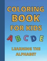Coloring Book For Kids - Learning the Alphabet: Educational ABC letters activity book for toddlers and Preschool/Kindergarten kids