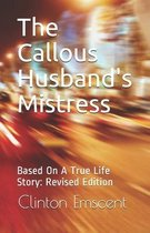 The Callous Husband's Mistress: Based On A True Life Story: Revised Edition