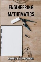 Engineering Mathematics: Concepts & Applications