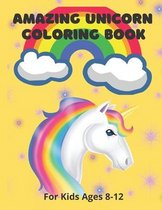 Amazing Unicorn Coloring Book: For Kids Ages 8-12
