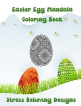 Easter Egg Mandala Coloring Book: Stress relieving designs. Patterned egg shapes with isometric backgrounds to color. Relaxing coloring to pass the ti