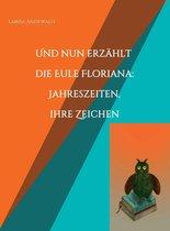 Und nun erzählt die Eule Floriana: Jahreszeiten, ihre Zeichen