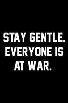 Stay Gentle. Everyone Is At War.: Wide Ruled Composition Notebook