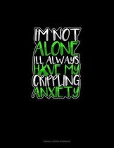I'm Not Alone I'll Always Have My Crippling Anxiety: Cornell Notes Notebook