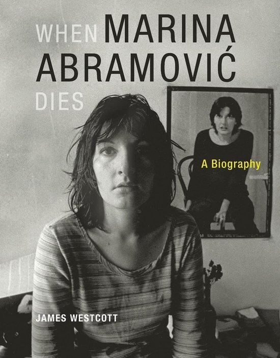 When Marina Abramovic Dies : a Biography