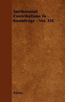 Smithsonian Contributions To Knowledge - Vol. XIX