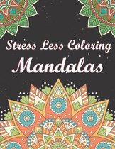 Stress Less Coloring Mandalas: A stress-relieving assortment of amazing and detailed designs for adults. (Mandalas Relaxing Coloring Pages)