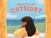 What Is It Like Outside?