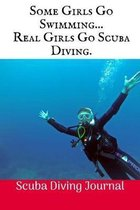 Some Girls Go Swimming....: Scuba Diving Log Book, 100 Pages.