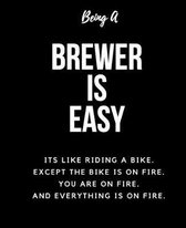 Being A Brewer A Is Easy: Its Like Riding A Bike. Except The Bike Is On Fire. You Are On Fire. And Everything Is On Fire. Occupation Gift Idea