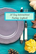 30 Day Intermittent Fasting Logbook: A 30-Day Intermittent Fasting Notebook to Track Calories, Fasting Times, Weight Loss Results