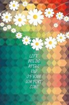 Life Begins At The End Of Your Comfort Zone: Lined Gift Idea - Life Begins At The End Of Your Comfort Zone Life Quote Journal - Floral Lined Diary, Pl