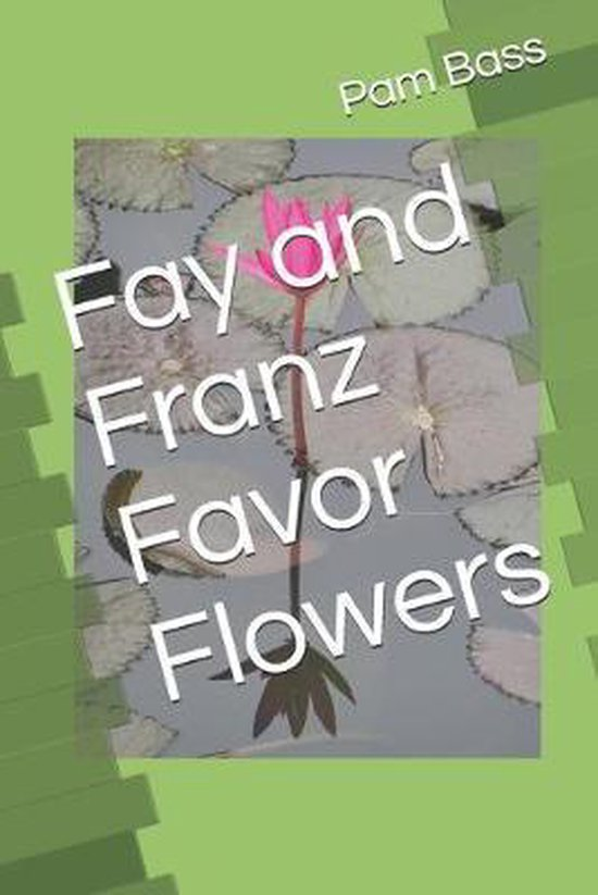 Fay and Franz Favor Flowers