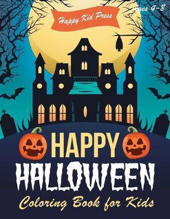 Happy Halloween Coloring Book: Halloween Coloring Books for Kids - Halloween Designs Including Witches, Ghosts, Pumpkins, Haunted Houses, and More -