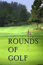 Rounds Of Golf: Log Book For Golfers