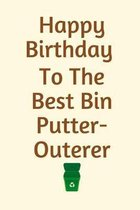 Happy Birthday to The Best Bin Putter-Outerer: Birthday Gifts For Boyfriend, Birthday Gifts For Him, Funny Husband Gifts, Funny Boyfriend Gifts, House