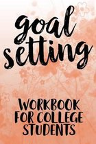 Goal Setting Workbook For College Students: The Ultimate Step By Step Guide for Students on how to Set Goals and Achieve Personal Success!