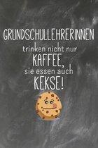Grundschullehrerinnen trinken nicht nur Kaffee Sie Essen auch Kekse: Lehrer-Kalender im DinA 5 Format f�r Lehrerinnen und Lehrer Organizer Schuljahres