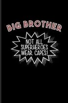 Big Brother Not All Superheroes Wear Capes!