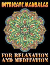 Intricate Mandalas for Relaxation and Meditation: A New Mandala Coloring Book for Adults, Ultimate Relaxation Motivational Adult Coloring Book - 100 S