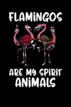 Flamingos Are My Spirit Animal: Flamingo Bird Notebook