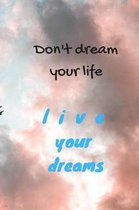 Don't dream your life - live your dreams
