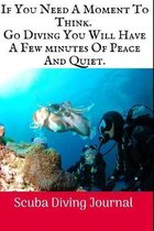 If You Need A Moment To Think: Scuba Diving Log Book, 100 Pages.