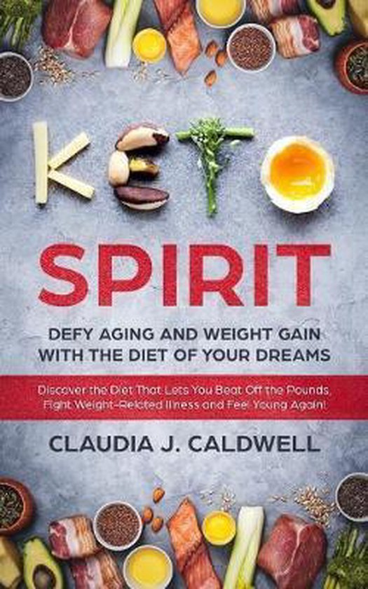 Keto Spirit: Defy Aging and Weight Gain with the Diet of Your Dreams: Discover the Diet That Lets You Beat Off the Pounds, Fight We