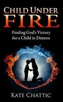 Child Under Fire: Finding God's Victory for a Child in Distress