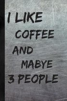 I Like Coffee And Maybe 3 People: Coffee Gifts; Metal Effect Scratched Cover