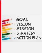 Goal Vision Mission Strategy Action Plan