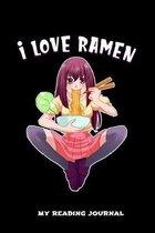 I Love Ramen My Reading Journal: I Love Ramen Anime Manga Comic Reading Log: 6x9 A5 Book Journal Or Review For Book Lover Teenager Men Women