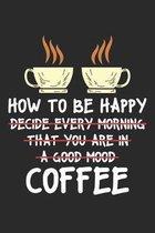 How to be Happy: Kaffeetrinker Notizbuch liniert DIN A5 - 120 Seiten f�r Notizen, Zeichnungen, Formeln - Organizer Schreibheft Planer T