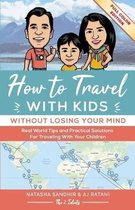 How To Travel With Kids (Without Losing Your Mind) Full Color Edition