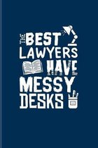 The Best Lawyers Have Messy Desks: Funny Lawyer Humor Journal - Notebook - Workbook For Law School Last Year, Career, Attorneys, Solicitors & Graduati