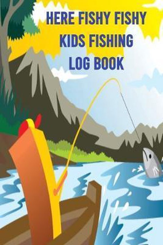 Here Fishy Fishy Kids Fishing Log Book: 110 Page Fishing Log Book for a Child to Document All Fishing Trips