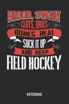 Blood clots sweat dries bones heal. Suck it up and keep Field Hockey