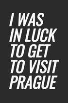 I Was In Luck To Get To Visit Prague: Blank Lined Notebook
