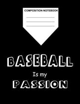 Composition Notebook Baseball is my Passion: Baseball Gifts Notebook for Boys Fans Teens Kids Students Girls for Home School College for Writing Notes