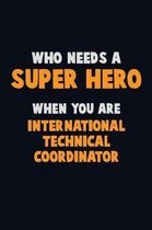 Who Need A SUPER HERO, When You Are International Technical Coordinator
