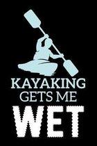 Kayaking Gets Me Wet: A5 Notizbuch f�r Kajak, Ruder und Paddel Fans