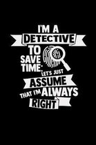 I'm a detective I'm always right